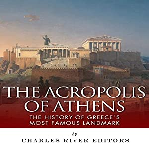 The Acropolis of Athens: The History of Greece's Most Famous Landmark Audiobook