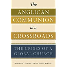 The Anglican Communion at a Crossroads: The Crises of a Global Church