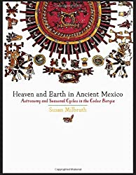 Heaven and Earth in Ancient Mexico: Astronomy and Seasonal Cycles in the Codex Borgia