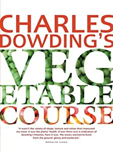 Charles Dowding's Vegetable Course by Charles Dowding (2012-08-26)
