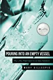 Pouring into an Empty Vessel, Mary Gillespie, 1462733220