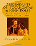 Descendants of Pocahontas and John Rolfe, Dawn Boyer, 1477400699