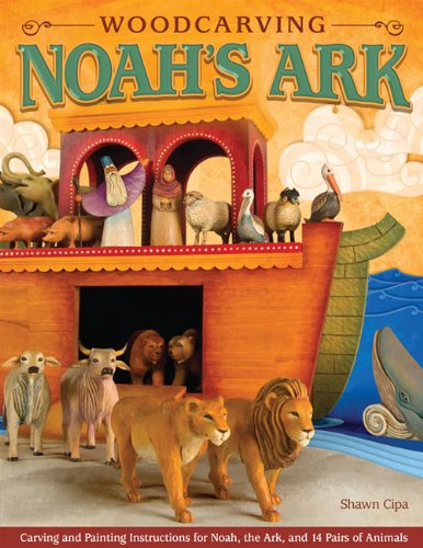 Download Woodcarving Noah's Ark: Carving and Painting Instructions for the Noah, the Ark, and 14 Pairs of Animals PDF