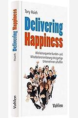 Delivering Happiness: Wie konsequente Kunden- und Mitarbeiterorientierung einzigartige Unternehmen schaffen Capa dura