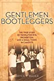 [(Gentlemen Bootleggers : The True Story of Templeton Rye, Prohibition, and a Small Town in Cahoots)] [By (author) Bryce T. Bauer] published on (July, 2014)