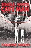 Single, White, Cave Man, Fabienne Marsh, 0595246311