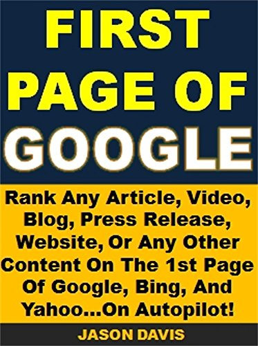 First Page of Google!: Rank Any Article, Video, Blog, Press Release, Or Website On The 1st Page Of Google, Bing, And Yahoo