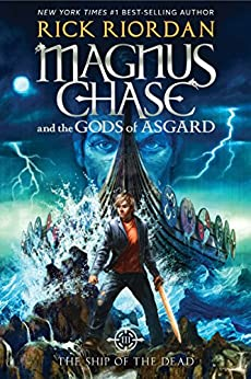 Magnus Chase and the Gods of Asgard, Book 3: The Ship of the Dead (Rick Riordan's Norse Mythology) by [Riordan, Rick]