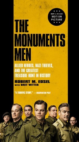 The Monuments Men: Allied Heroes, Nazi Thieves, and the Greatest Treasure Hunt in History by Robert M. Edsel (2013-10-22)