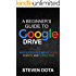 Google Drive: A Beginner's Guide to Google Drive: Master Google Drive, Docs, Sheets, and Slides Now