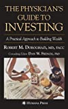 The Physician's Guide to Investing: A Practical Approach to Building Wealth