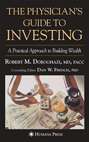the physician s guide to investing a practical approach to building rh amazon com the physician's guide to investing a practical approach to building wealth Stocks and Bonds for Beginners