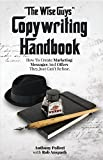"""The Wise Guys"" Copywriting Handbook: How To Create Marketing Messages And Offers They Just Can t Refuse."