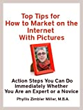Top Tips for How to Market on the Internet With Pictures: Action Steps You Can Do Immediately Whether You Are an Expert or a Novice