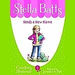 Needs a New Name: Stella Batts, Book 1 | Courtney Sheinmel