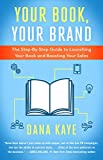Your Book, Your Brand: The Step-By-Step Guide to Launching Your Book and Boosting Your Sales