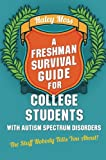 A Freshman Survival Guide for College Students with Autism Spectrum Disorders: The Stuff Nobody Tells You About!