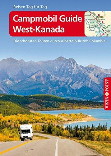 Campmobil Guide West-Kanada (Reisen Tag für Tag)