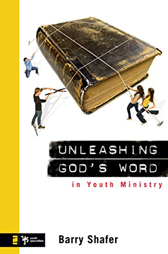 Unleashing God's Word in Youth Ministry (Youth Specialties)