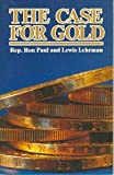 The Case for Gold, Ron Paul and Lewis Lehrman, 0932790313