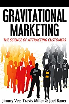 Gravitational Marketing: The Science Of Attracting Customers by [Vee, Jimmy, Miller, Travis]