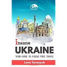 Insane Ukraine: Your Guide to Hassle-Free Travel