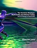 The Feminine Musique: Multimedia and Women Today and on Writing for Multimedia, Sabrina Peña Young, 0557084032