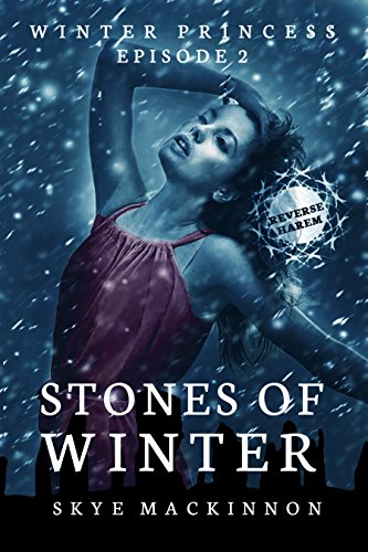 Stones of Winter: (Reverse Harem Serial) (Winter Princess Book 2)