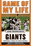Game of My Life San Francisco Giants, Matt Johanson, 161321040X