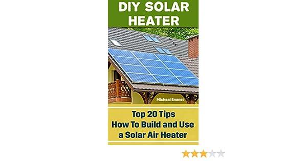 Diy Solar Heater Top 20 Tips How To Build And Use A Solar Air