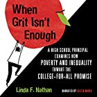 When Grit Isn't Enough: A High School Principal Examines How Poverty and Inequality Thwart the College-for-All Promise Hörbuch von Linda F. Nathan Gesprochen von: Coleen Marlo