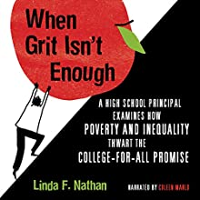 When Grit Isn't Enough: A High School Principal Examines How Poverty and Inequality Thwart the College-for-All Promise | Livre audio Auteur(s) : Linda F. Nathan Narrateur(s) : Coleen Marlo