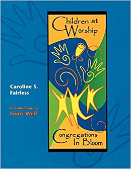 Children at Worship: Congregations in Bloom by Caroline S. Fairless (2000-01-01)
