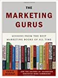 The Marketing Gurus: Lessons from the Best Marketing Books of All Time, Chris  Murray, Soundview Executive Summaries, 1591841054