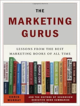 the marketing gurus lessons from the best marketing books of all time chris murray soundview executive summaries 9781591841050 amazoncom books