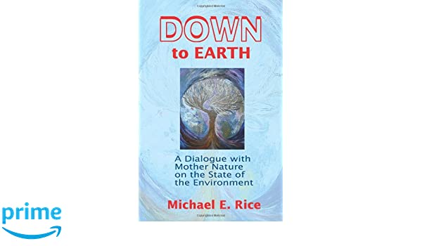 Down to Earth: A Dialogue with Mother Nature on the State of the Environment