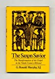 The Saxon Savior : The Germanic Transformation of the Gospel in the Ninth Century Heliand, Murphy, G. Ronald, 0195060423