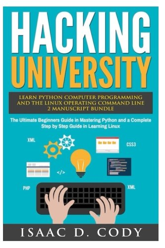 Hacking University: Learn Python Computer Programming from Scratch & Precisely Learn How The Linux Operating Command