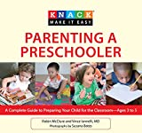 Knack Parenting a Preschooler: A Complete Guide To Preparing Your Child For The Classroom--Ages 3 To 5 (Knack: Make It Easy)