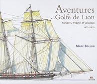 Aventures en Golfe de Lion : Corsaires, frégates et vaisseaux 1472-1810 par Marc Bollon