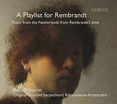- Bob van Asperen: A Playlist for Rembrandt - Music from the Netherlands from Rembrandt's Time
