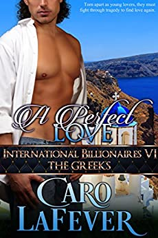 A Perfect Love: International Billionaires VI: The Greeks by [LaFever, Caro]
