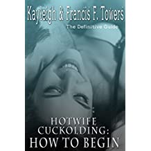 Real Hotwife Cuckolding: How to begin