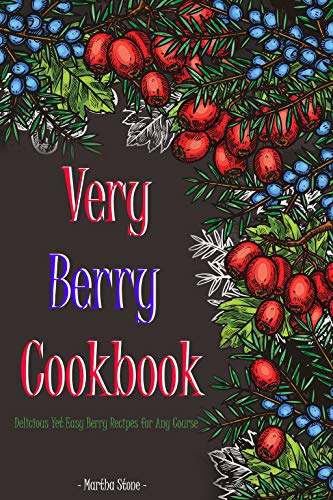 Very Berry Cookbook: Delicious Yet Easy Berry Recipes for Any ()