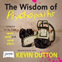 The Wisdom of Psychopaths Audiobook by Kevin Dutton Narrated by David Timson