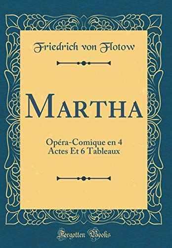 Martha Opéra-Comique en 4 Actes Et 6 Tableaux (Classic Reprint)  [Flotow, Friedrich von] (Tapa Dura)
