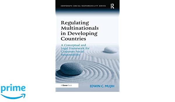 Regulating Multinationals in Developing Countries: A Conceptual and Legal Framework for Corporate Social Responsibility: Edwin Mujih: 9781409444633: ...