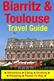 Biarritz & Toulouse Travel Guide  Attractions, Eating, Drinking, Shopping & Places To Stay