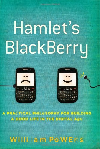 Hamlet's BlackBerry: A Practical Philosophy for Building a Good Life in the Digital Age pdf epub
