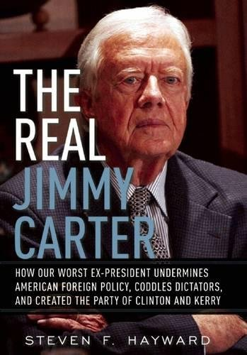 The Real Jimmy Carter: How Our Worst Ex-President Undermines American Foreign Policy, Coddles Dictators and Created the Party of Clinton and (Party City Exchange Policy)